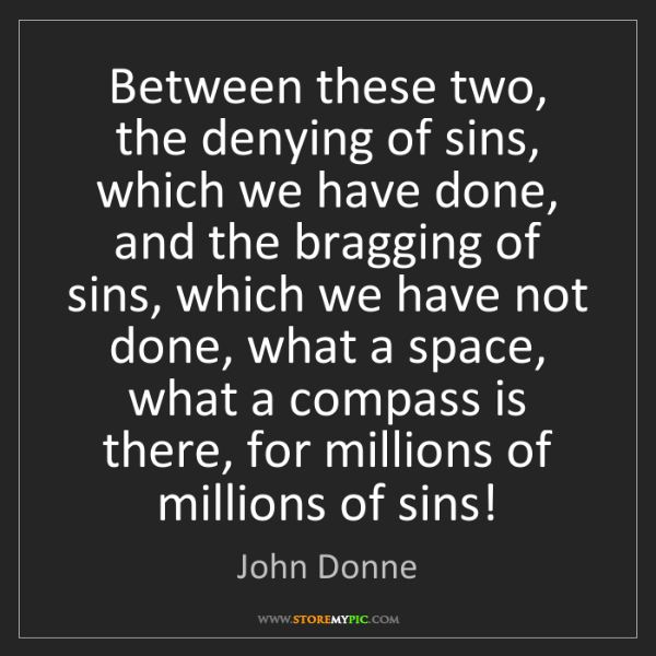 John Donne: Between these two, the denying of sins, which we have...