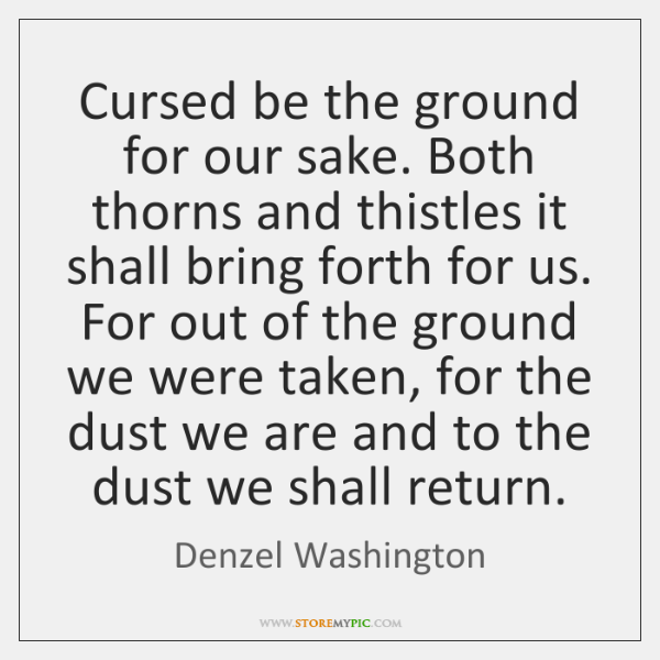 Cursed be the ground for our sake. Both thorns and thistles it ...