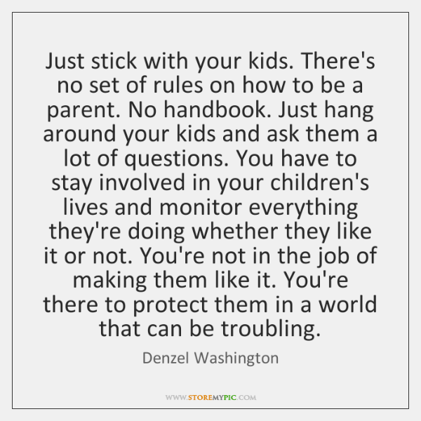 Just stick with your kids. There's no set of rules on how ...
