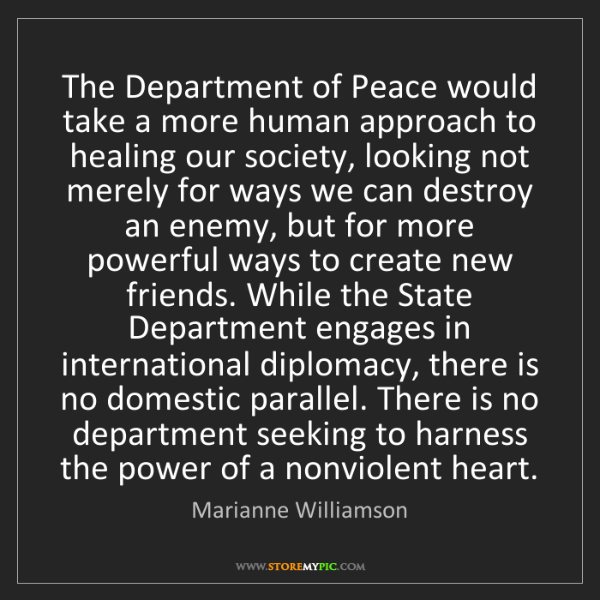 Marianne Williamson: The Department of Peace would take a more human approach...