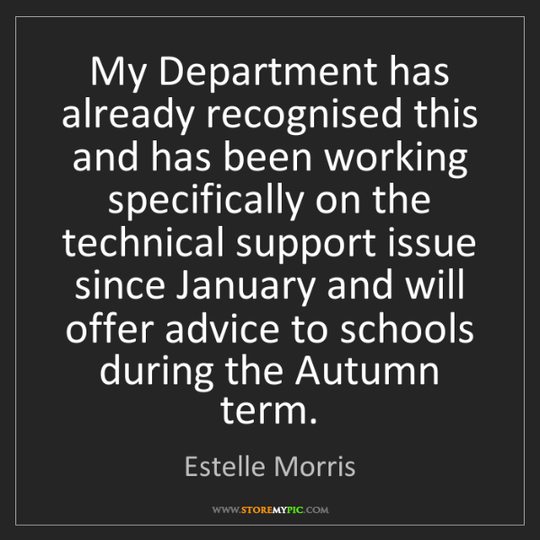 Estelle Morris: My Department has already recognised this and has been...