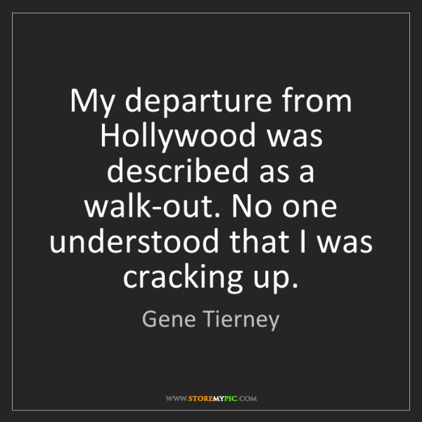 Gene Tierney: My departure from Hollywood was described as a walk-out....