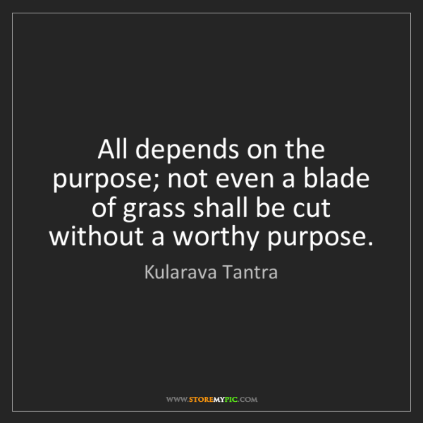 Kularava Tantra: All depends on the purpose; not even a blade of grass...