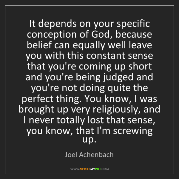 Joel Achenbach: It depends on your specific conception of God, because...