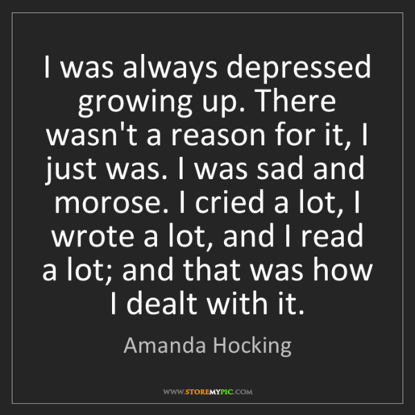 Amanda Hocking: I was always depressed growing up. There wasn't a reason...
