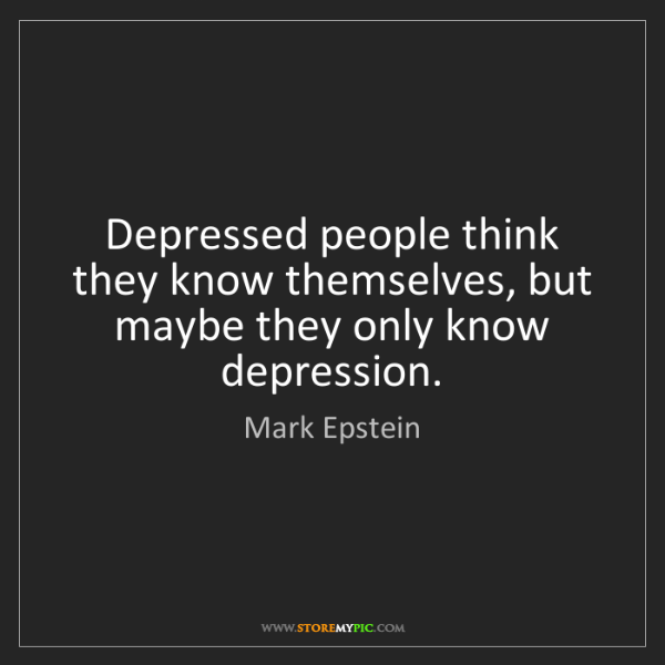 Mark Epstein: Depressed people think they know themselves, but maybe...