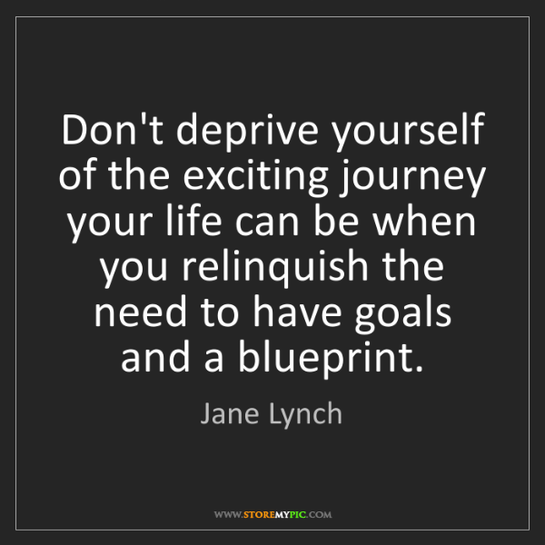 Jane Lynch: Don't deprive yourself of the exciting journey your life...