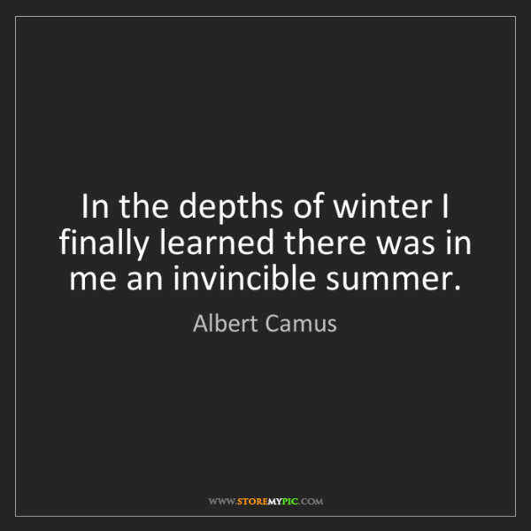 Albert Camus: In the depths of winter I finally learned there was in...