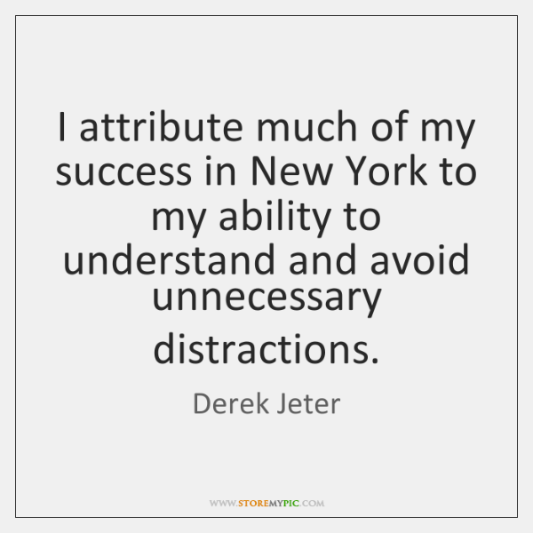 I attribute much of my success in New York to my ability ...