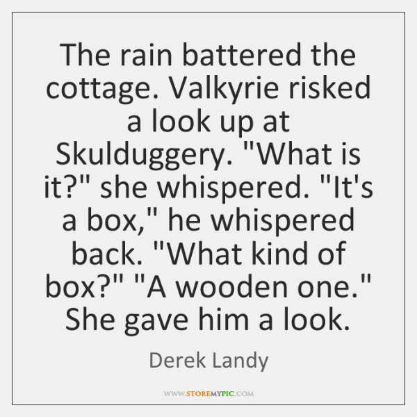 "The rain battered the cottage. Valkyrie risked a look up at Skulduggery. ""..."