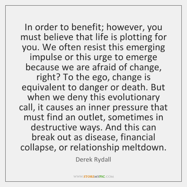 In order to benefit; however, you must believe that life is plotting ...