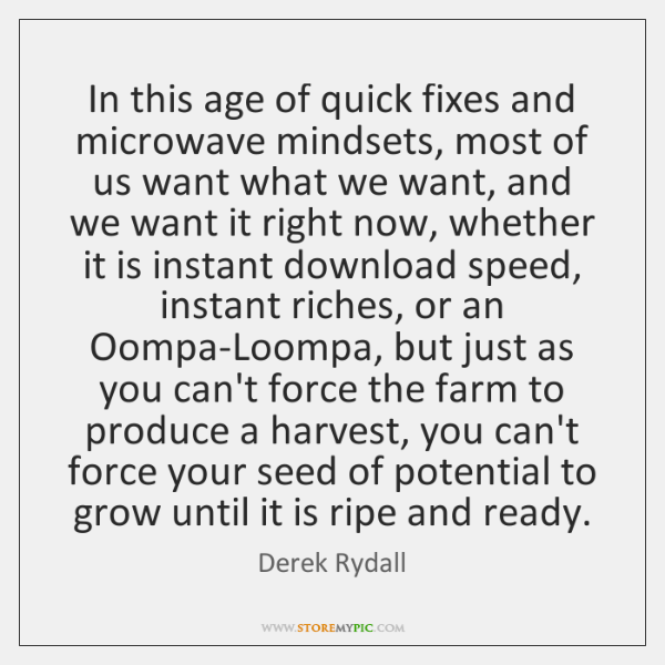 In this age of quick fixes and microwave mindsets, most of us ...