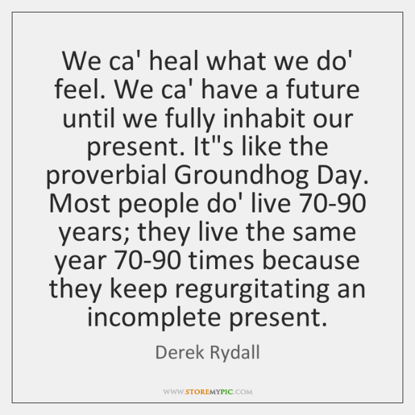 We ca' heal what we do' feel. We ca' have a future ...