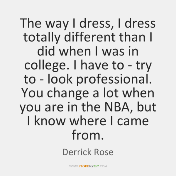 The way I dress, I dress totally different than I did when ...