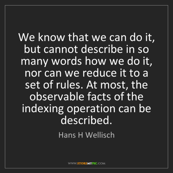 Hans H Wellisch: We know that we can do it, but cannot describe in so...