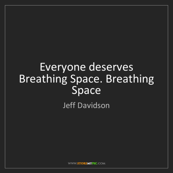 Jeff Davidson: Everyone deserves Breathing Space. Breathing Space