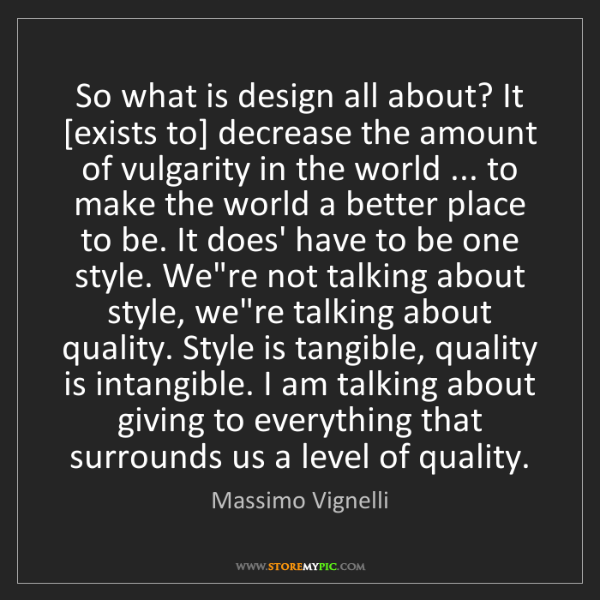 Massimo Vignelli: So what is design all about? It [exists to] decrease...