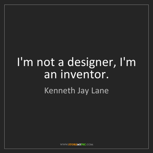 Kenneth Jay Lane: I'm not a designer, I'm an inventor.