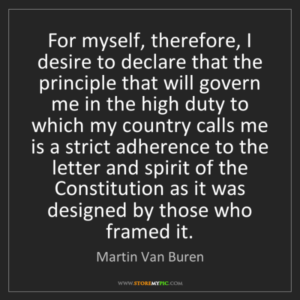 Martin Van Buren: For myself, therefore, I desire to declare that the principle...