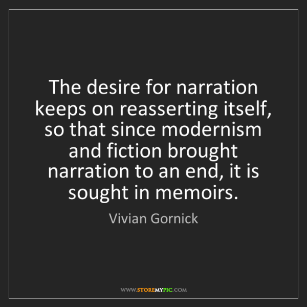 Vivian Gornick: The desire for narration keeps on reasserting itself,...