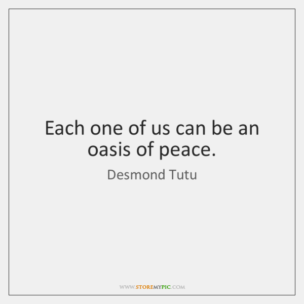 Each one of us can be an oasis of peace.