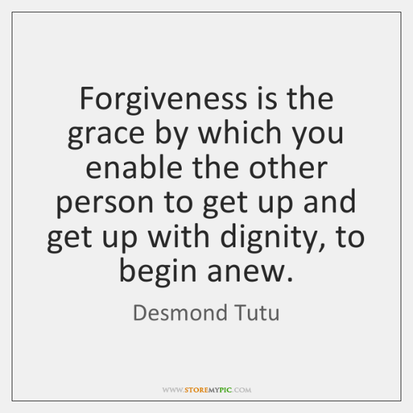 Forgiveness is the grace by which you enable the other person to ...