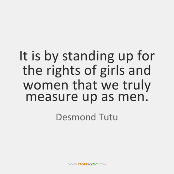 It is by standing up for the rights of girls and women ...
