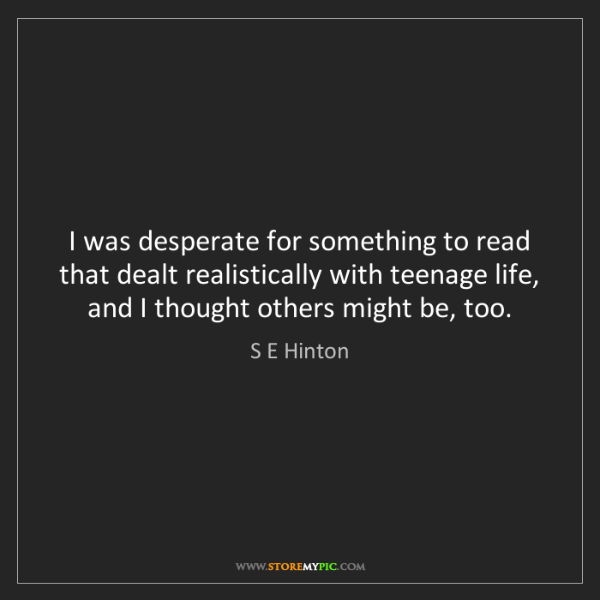 S E Hinton: I was desperate for something to read that dealt realistically...