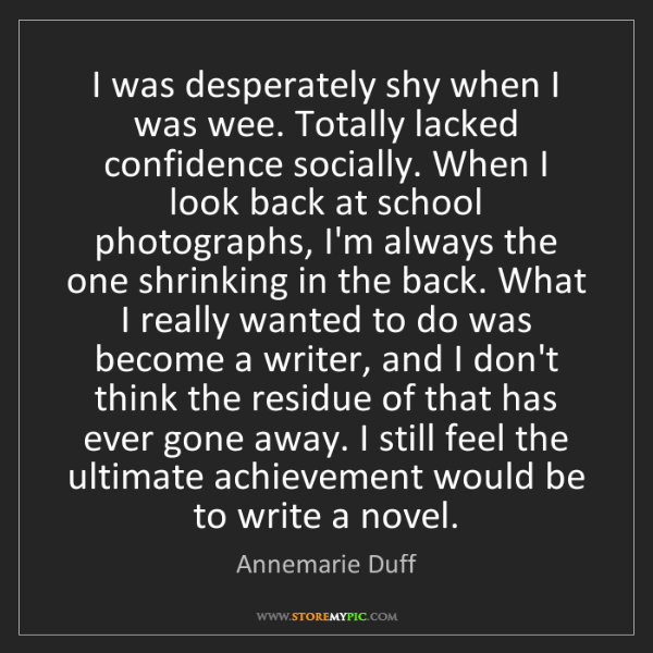 Annemarie Duff: I was desperately shy when I was wee. Totally lacked...