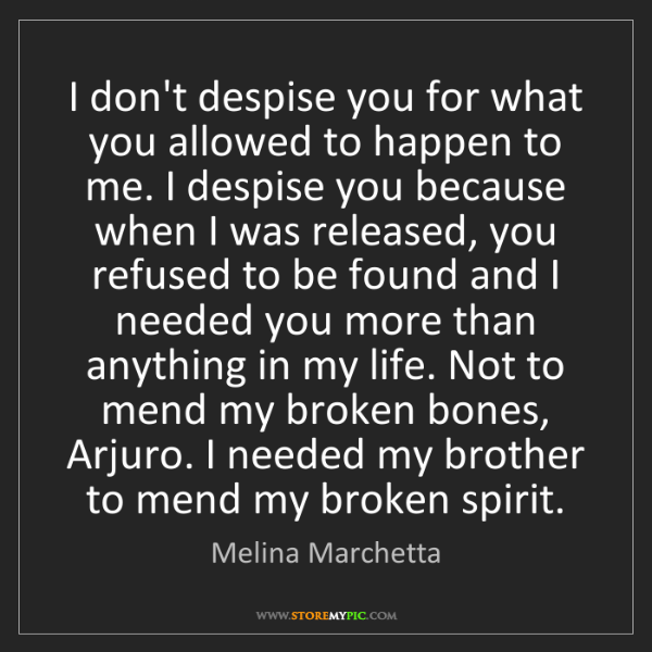 Melina Marchetta: I don't despise you for what you allowed to happen to...