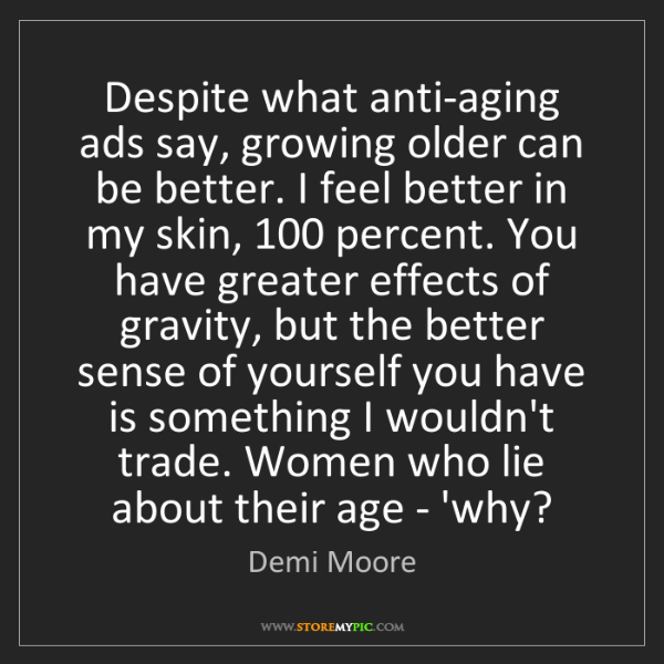 Demi Moore: Despite what anti-aging ads say, growing older can be...