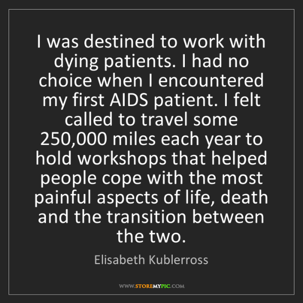 Elisabeth Kublerross: I was destined to work with dying patients. I had no...