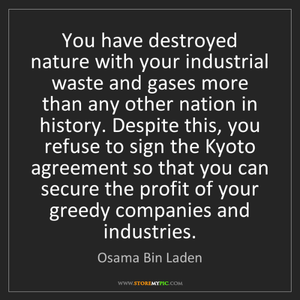 Osama Bin Laden: You have destroyed nature with your industrial waste...