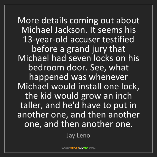 Jay Leno: More details coming out about Michael Jackson. It seems...