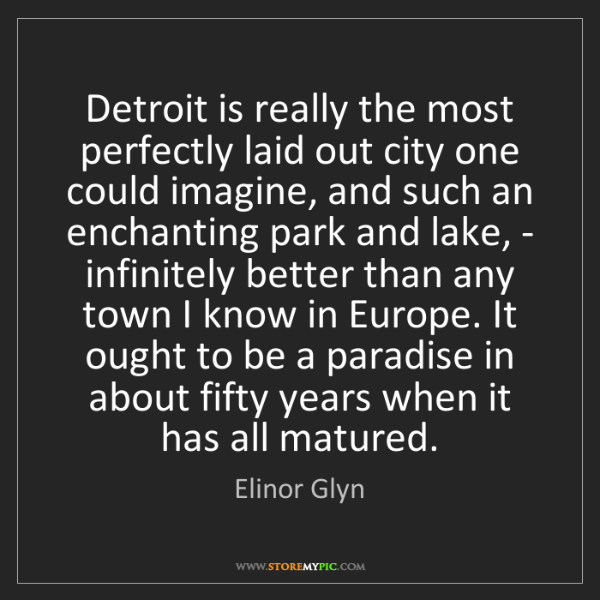 Elinor Glyn: Detroit is really the most perfectly laid out city one...