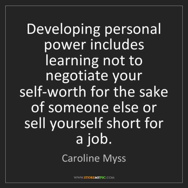 Caroline Myss: Developing personal power includes learning not to negotiate...