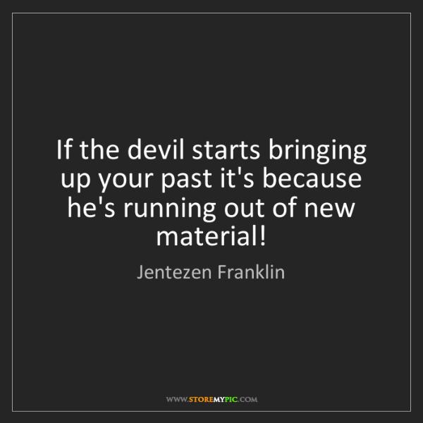 Jentezen Franklin: If the devil starts bringing up your past it's because...