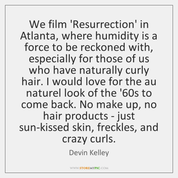 We film 'Resurrection' in Atlanta, where humidity is a force to be ...