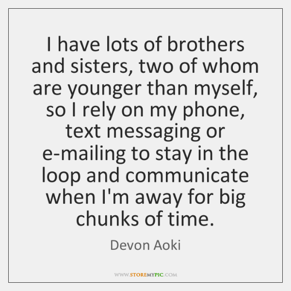I have lots of brothers and sisters, two of whom are younger ...