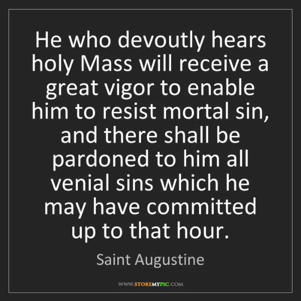 Saint Augustine: He who devoutly hears holy Mass will receive a great...