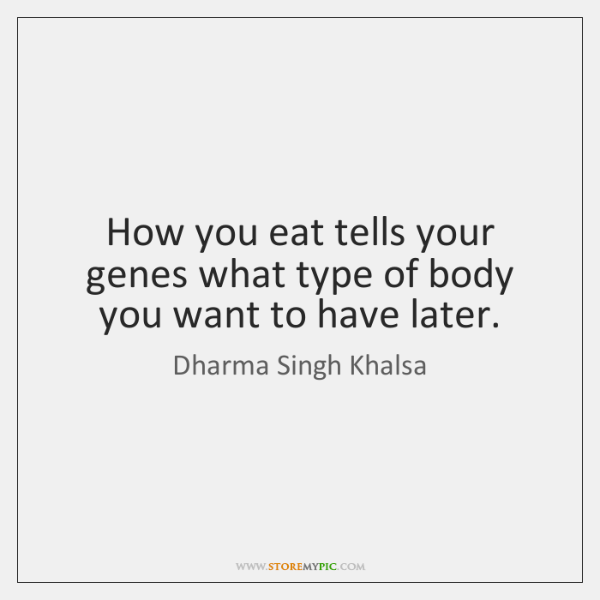 How you eat tells your genes what type of body you want ...