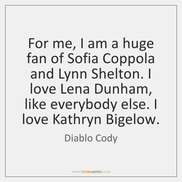 For me, I am a huge fan of Sofia Coppola and Lynn ...