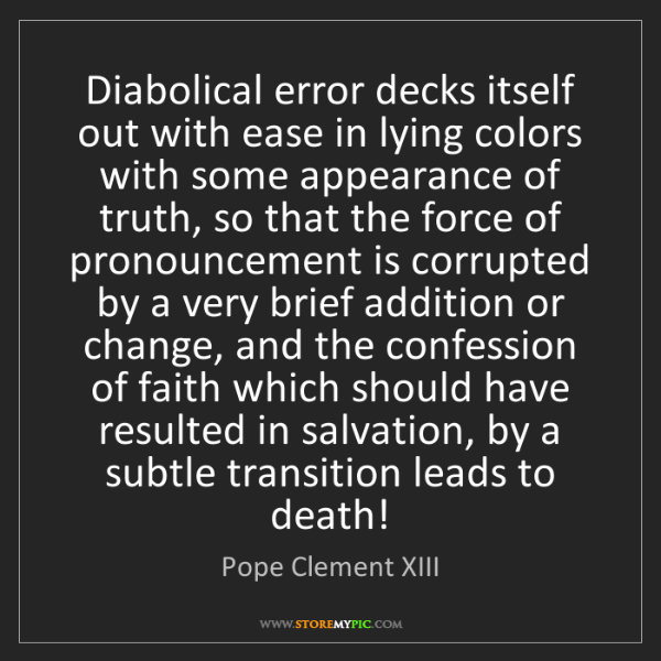 Pope Clement XIII: Diabolical error decks itself out with ease in lying...