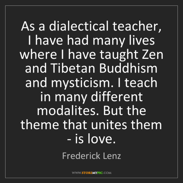 Frederick Lenz: As a dialectical teacher, I have had many lives where...