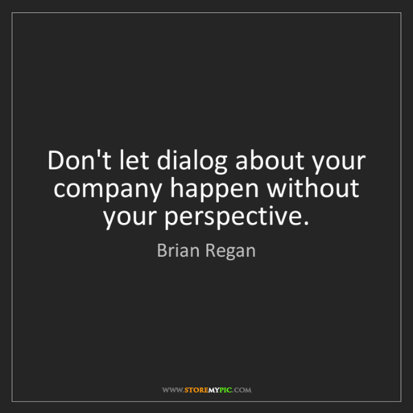 Brian Regan: Don't let dialog about your company happen without your...