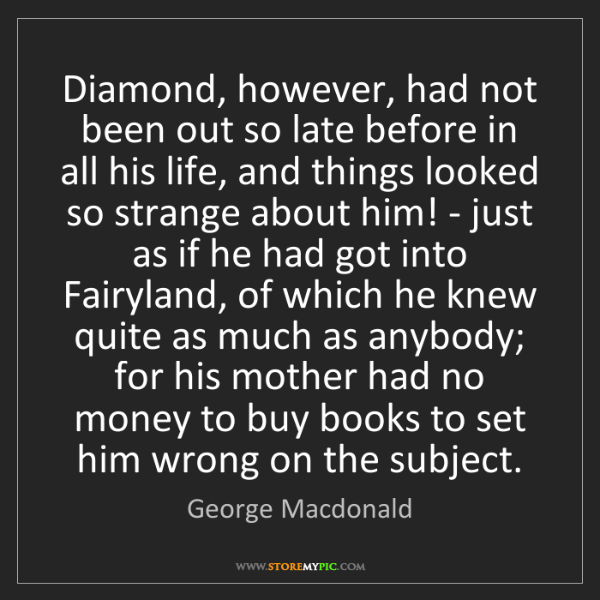 George Macdonald: Diamond, however, had not been out so late before in...