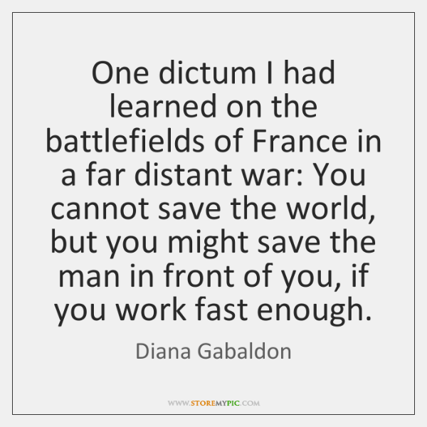 One dictum I had learned on the battlefields of France in a ...
