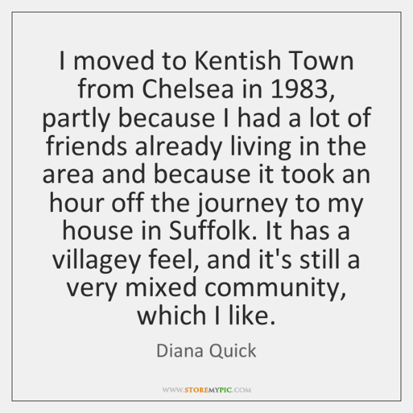 I moved to Kentish Town from Chelsea in 1983, partly because I had ...