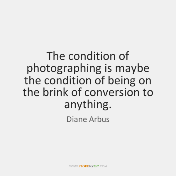 The condition of photographing is maybe the condition of being on the ...