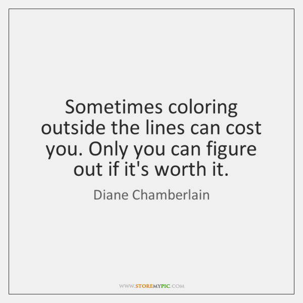 Sometimes coloring outside the lines can cost you. Only you can figure ...